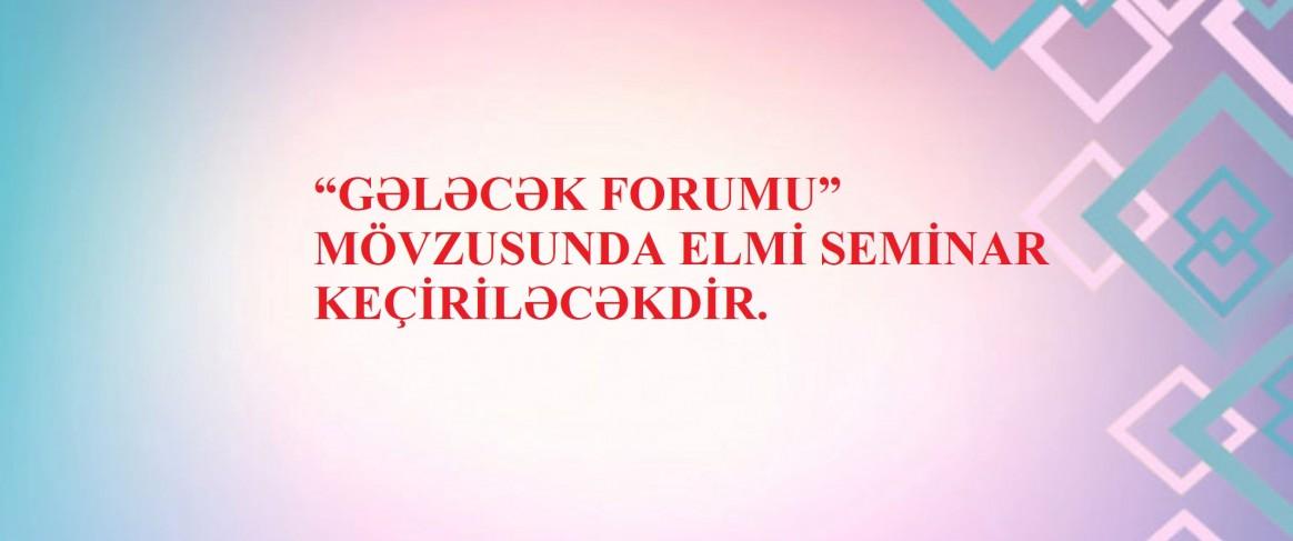 """""""Gələcək forumu"""" mövzusunda Zoom platforması üzərindən online elmi seminar keçiriləcəkdir."""
